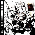 """""""Tubular Balls"""" - Selnik/Emery"""